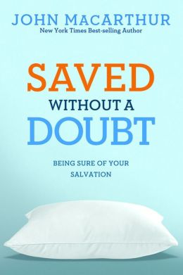 Saved without a Doubt: Being Sure of Your Salvation