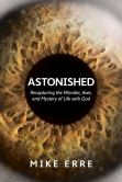 Book Cover Image. Title: Astonished:  Recapturing the Wonder, Awe, and Mystery of Life with God, Author: Mike Erre