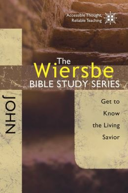 The Wiersbe Bible Study Series: John: Get to Know the Living Savior
