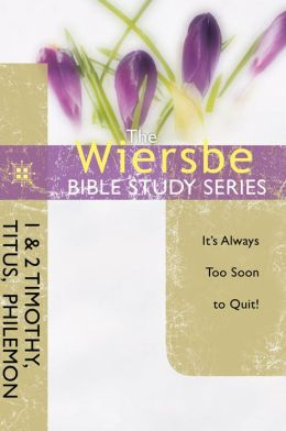 The Wiersbe Bible Study Series: 1 & 2 Timothy, Titus, Philemon: It's Always Too Soon to Quit!