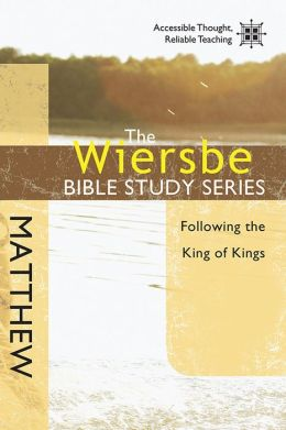 The Wiersbe Bible Study Series: Matthew: Following the King of Kings