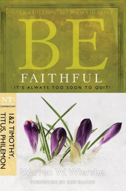 Be Faithful (1 and 2 Timothy, Titus, Philemon): It's Always Too Soon to Quit!