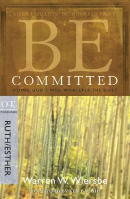 Be Committed (Ruth & Esther): Doing God's Will Whatever the Cost