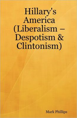 Hillary's America: (Liberalism - Despotism and Clintonism)