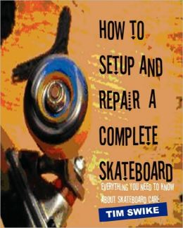 How To Setup And Repair A Complete Skateboard