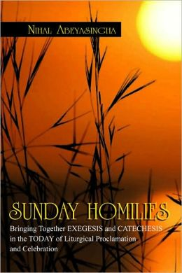SUNDAY HOMILIES: Bringing Together EXEGESIS and CATECHESIS in the TODAY of Liturgical Proclamation and Celebration
