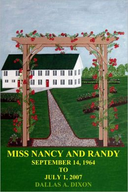 Miss Nancy and Randy: September 14, 1964 to July 1, 2007 Dallas A. Dixon