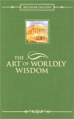 Art of Worldly Wisdom (Barnes & Noble Gift Edition)
