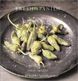 Fresh Spanish: Over 80 Healthy Spanish Recipes