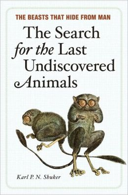 The Search for the Last Undiscovered Animals: The Beasts that Hide from Man