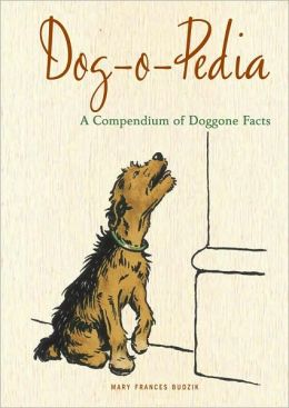 Dog-O-Pedia: A Compendium of Doggone Facts
