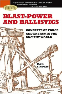 Blast-Power and Ballistics: Concepts of Force and Energy in the Ancient World (Barnes & Noble Rediscovers Series)