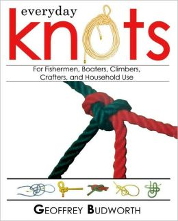 Everyday Knots: For Fisherman, Boaters, Climbers, Crafters, and Household Use