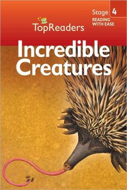 Incredible Creatures: Stage 4 (Top Readers)