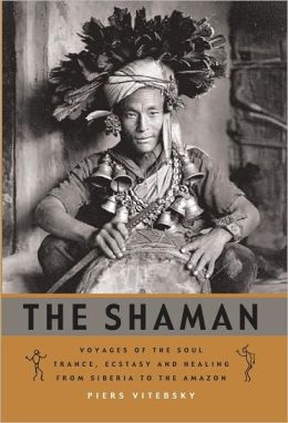 The Shaman: Voyages of the Soul. Trance, Ecstasy and Healing from Siberia to the Amazon