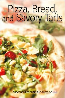 Pizza, Bread, and Savory Tarts: Great Recipes from the Chefs of Food Editore