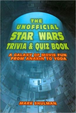 The Unofficial Star Wars Trivia & Quiz Book: A Galaxy of Movie Fun From Anakin to Yoda