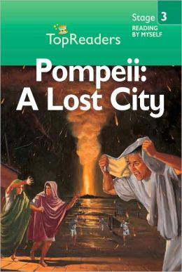 Pompeii: A Lost City: Stage 3 (Top Readers)