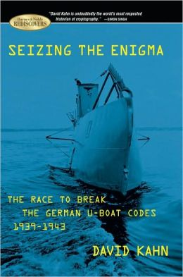 Seizing the Enigma: The Race to Break the German U-Boat Codes 1939-1943 (Barnes & Noble Rediscovers Series)