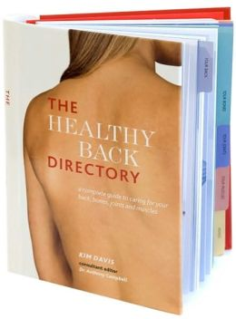 The Healthy Back Directory: A Complete Guide to Caring for Your Back, Bones, Joints and Muscles