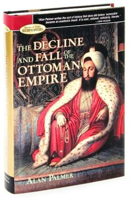 The Decline and Fall of the Ottoman Empire (Barnes & Noble Rediscovers Series)