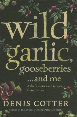 Wild Garlic, Gooseberries...and Me: A Chef's Stories and Recipes From the Land