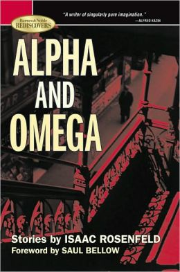 Alpha and Omega: Stories by Isaac Rosenfeld (Barnes & Noble Rediscovers Series)