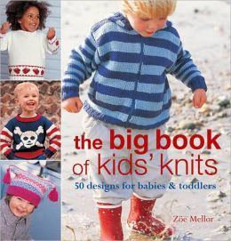 The Big Book of Kids' Knits: 50 Designs for Babies & Toddlers