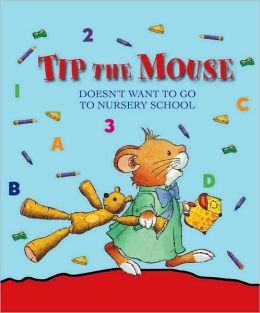 Tip the Mouse Doesn't Want to go to Nursery School