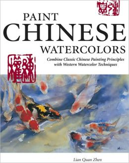 Painting Chinese Watercolors: Combine Classic Chinese Painting Principles with Western Watercolor Techniques
