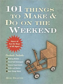 101 Things to Make and Do On the Weekend