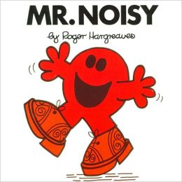 Mr. Noisy (Mr. Men and Little Miss Series)