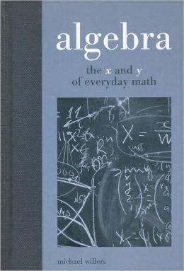 Algebra: the X and Y of Everyday Math