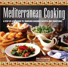 Mediterranean Cooking: A Step-by-Step Guide to Fabulous Regional Recipes and Traditions