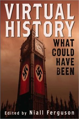 Virtual History: Alternatives and Counterfactuals (Fall River Press Edition)