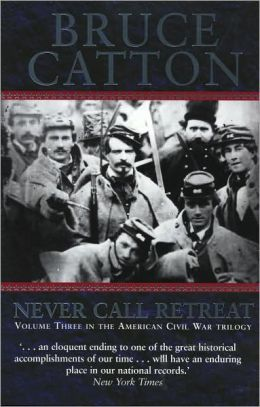 Never Call Retreat: The Centennial History of the Civil War Series, Volume 3 (Barnes & Noble Edition)