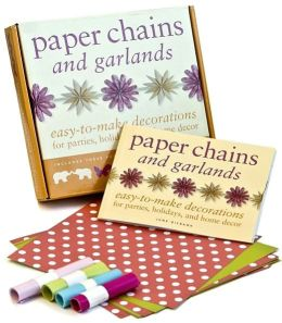 Paper Chains and Garlands: Easy-to-Make Decorations for Parties, Holidays, and Home Decor