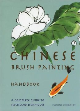 Chinese Brush Painting Handbook (Fall River Press Edition)