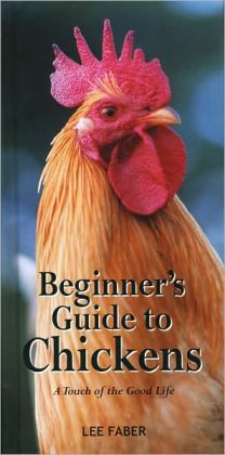 Beginner's Guide to Chickens: A Touch of the Good Life