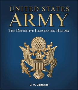 United States Army: The Definitive Illustrated History (Fall River Press Edition)