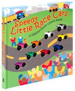 Speedy Little Race Cars: A Zippity-Zoom Colors Book