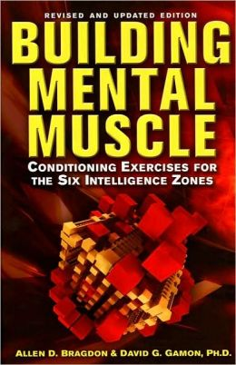 Building Mental Muscle (Revised and Updated Edition): Conditioning Exercises for the Six Intelligence Zones