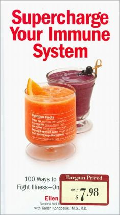 Supercharge Your Immune System: 100 Ways to Help Your Body Fight Illness--One Glass at a Time