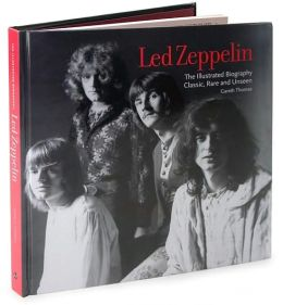 Led Zeppelin: The Illustrated Biography