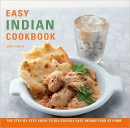 Easy Indian Cookbook: The Step-by-Step Guide To Deliciously Easy Indian Food at Home