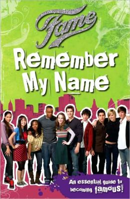 Fame: Remember My Name: An Essential Guide to Becoming Famous!