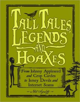 Tall Tales, Legends and Hoaxes: From Johnny Appleseed and Crop Circles to Jersey Devils and Internet Scams