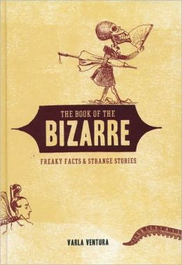 The Book of the Bizarre: Freaky Facts & Strange Stories