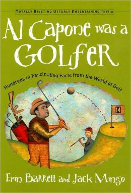 Al Capone Was a Golfer: Hundreds of Fascinating Facts from the World of Golf (Metro Books Edition)