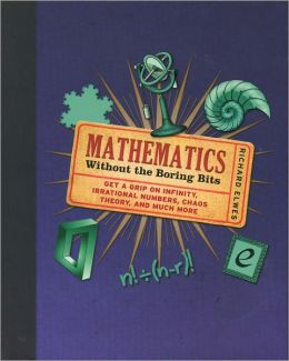 Mathematics: Without the Boring Bits